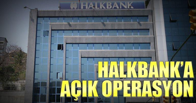 Halkbank'a açık operasyon