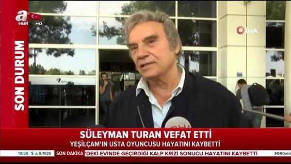Yeşilçam'ın usta oyuncusu Süleyman Turan vefat etti