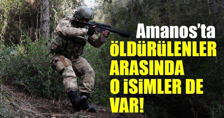 Son Dakika: Amanos'ta öldürülenler arasında o isimler de var