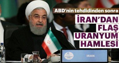 ABD'nin tehdidinden sonra İran'dan flaş uranyum hamlesi
