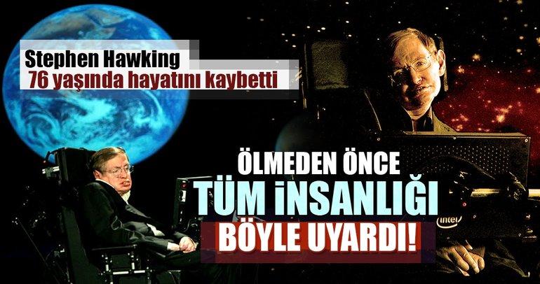 Ünlü fizikçi Stephen Hawking ölmeden önce insanlığı böyle uyarmıştı!