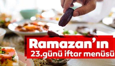 Ramazan'ın 23. günü iftar menüsü