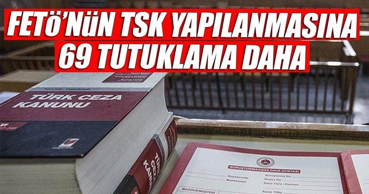 FETÖ'nün TSK yapılanmasına 69 tutuklama