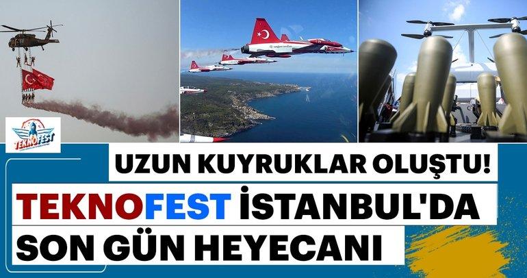 TEKNOFEST İstanbul'da son gün heyecanı! Uzun kuyruklar oluştu