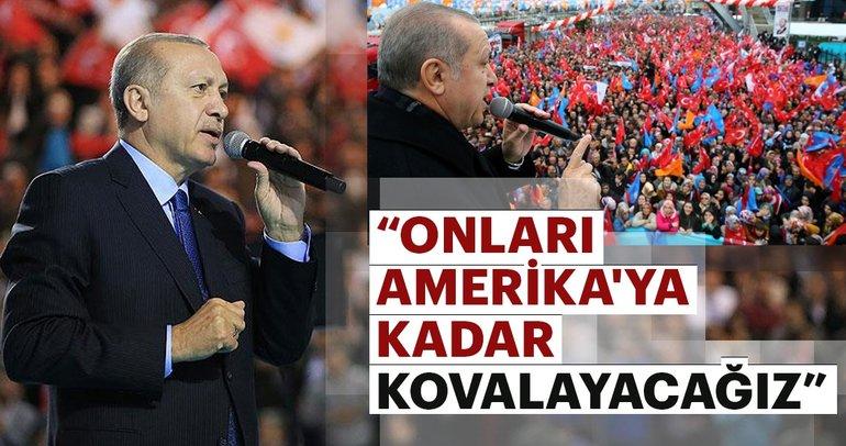 Son Dakika: Erdoğan: Onları Amerika'ya kadar kovalayacağız