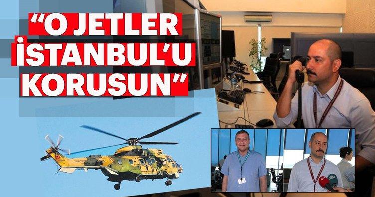 """""""O jetler İstanbul'u korusun"""""""