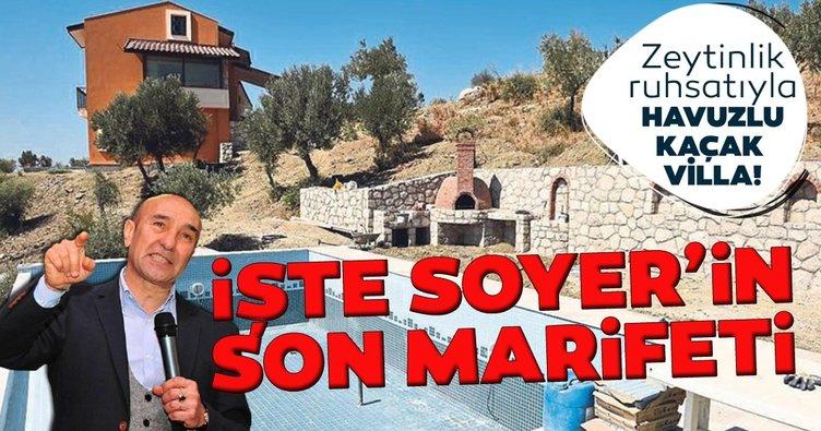 İşte Tunç Soyer'in son marifeti: Zeytinlik ruhsatıyla havuzlu kaçak villa!