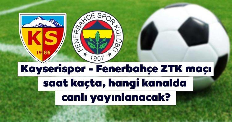Kayserispor Fenerbahçe ZTK maçı saat kaçta ve hangi kanalda canlı yayınlanacak? Kayserispor Fenerbahçe canlı yayın kanalı...