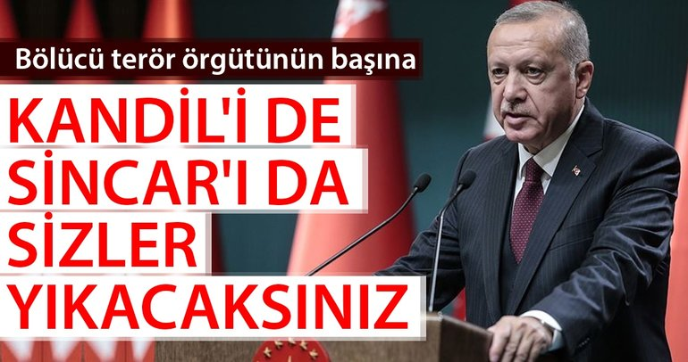 Başkan Erdoğan: Bölücü terör örgütünün başına Kandil'i de Sincar'ı da sizler yıkacaksınız