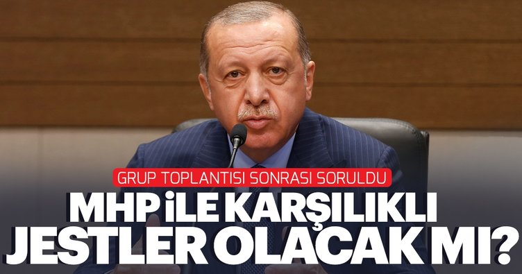 Başkan Erdoğan: MHP ile karşılıklı jestlerimiz olacak