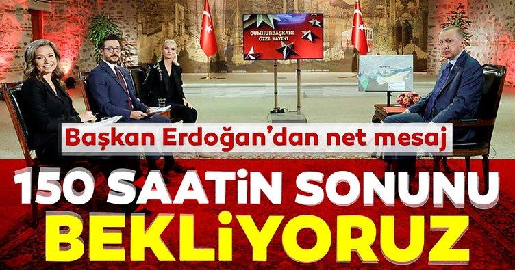 SON DAKİKA: Başkan Erdoğan'dan net mesaj: 150 saatin sonunu bekliyoruz