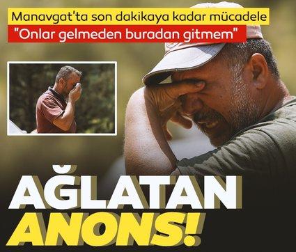 Ağlatan anons: Manavgat'ta son dakikaya kadar mücadele