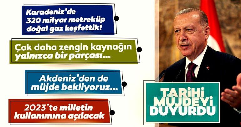 Son Dakika Haberi: Başkan Erdoğan müjdeyi açıkladı: Karadeniz'de 320 milyar metreküp doğal gaz bulduk