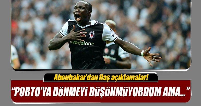 Vincent Aboubakar Beşiktaş'ta oynarken Porto'ya dönmek aklımda yoktu