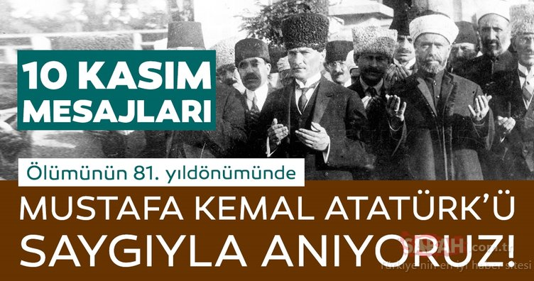 10 Kasım mesajları, şiirleri ve Atatürk'ün sözleri! Resimli, Atatürk'ü anma ve 10 Kasım 1938 ile ilgili sözleri ve mesajları burada