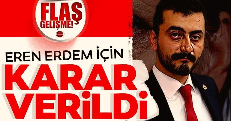Son dakika: Eski CHP Milletvekili Eren Erdem hakkında karar verildi