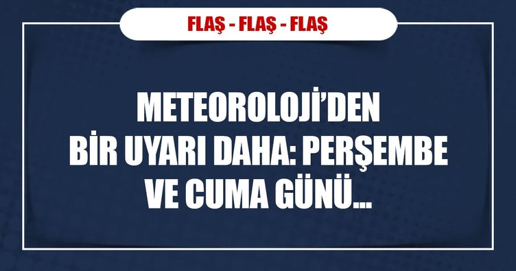 Meteoroloji'den son dakika haberi geldi: Perşembe ve cuma gününe dikkat!