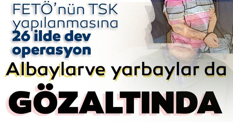 Son dakika: FETÖ'nün TSK yapılanmasına 26 ilde dev operasyon! Albay ve yarbaylar da gözaltında...