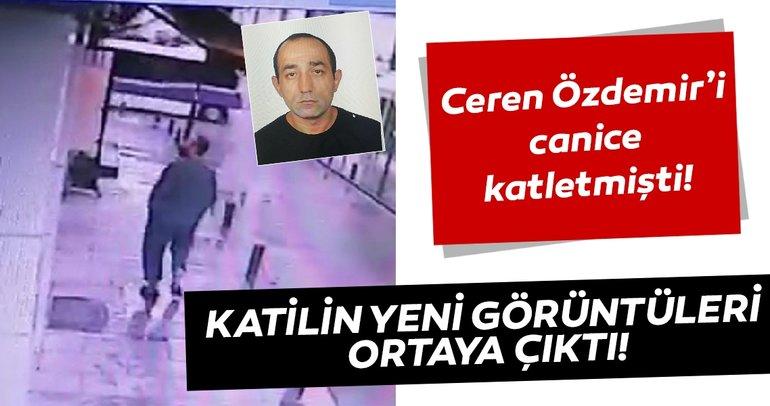 Son dakika: Ceren Özdemir'in katil zanlısının yeni görüntüleri ortaya çıktı!
