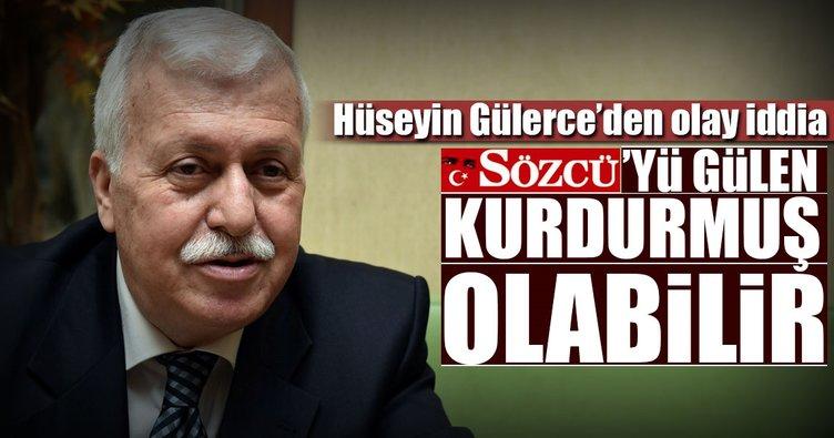 """""""Sözcü'yü Gülen kurdurmuş olabilir"""""""