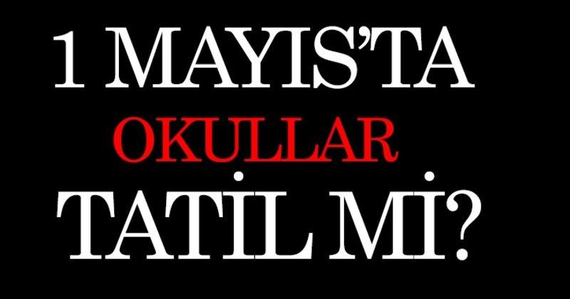 1 Mayıs Tatil Mi Olacak 1 Mayısta Okullar Tatil Mi Işte Yanıtı