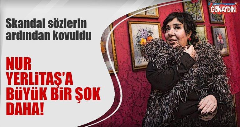 Nur Yerlitaş'a bir büyük şok daha!