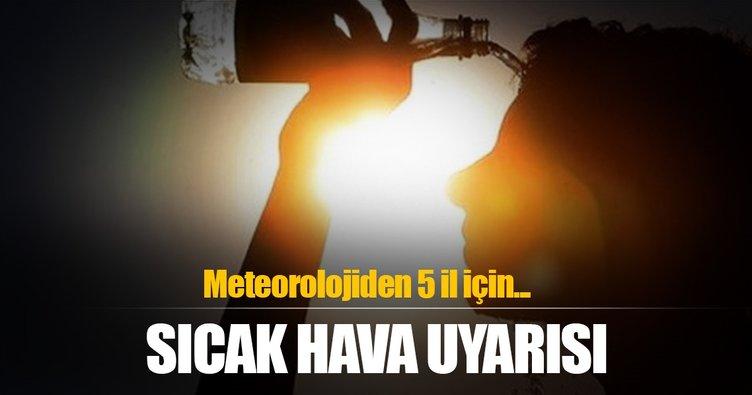 Meteorolojiden son dakika uyarısı! Sıcak havaya dikkat