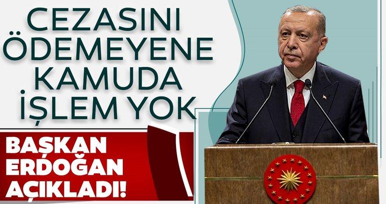 Son dakika! Başkan Erdoğan açıkladı! Cezasını ödemeyene kamuda işlem yok