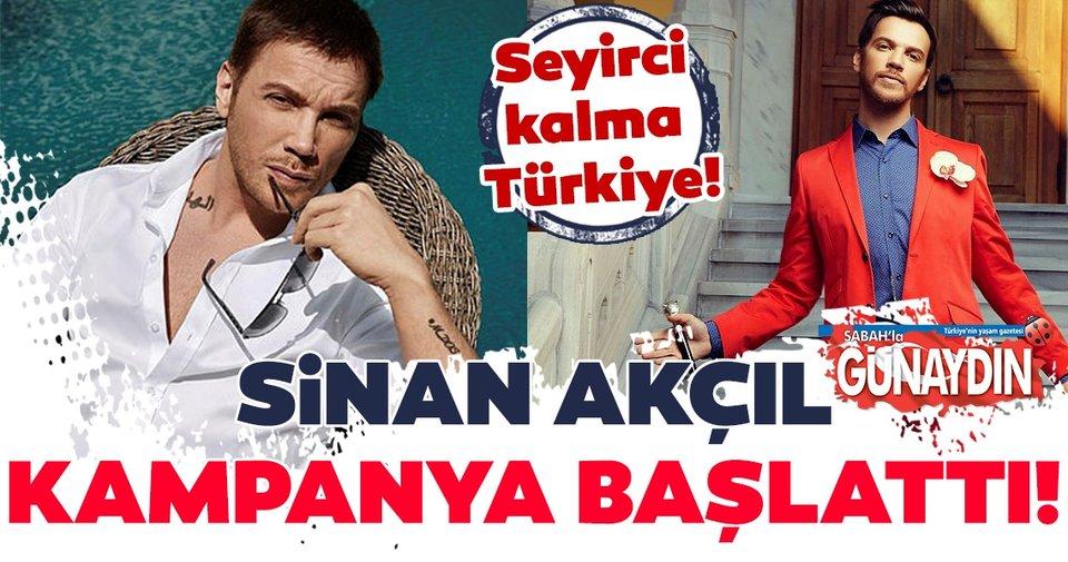 Sinan Akçıl: Seyirci kalma Türkiye!