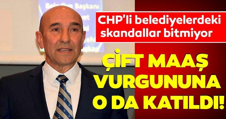 CHP'li başkan Tunç Soyer de çift maaş vurgunu modasına uydu!