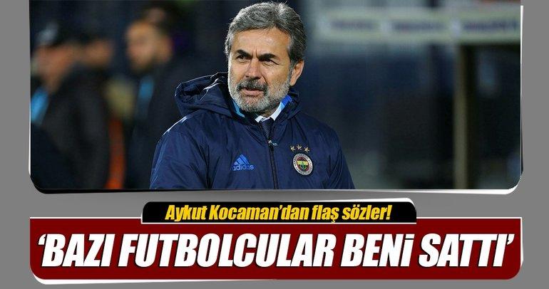 Aykut Kocaman'dan şok sözler: 'Bazı oyuncular beni sattı'