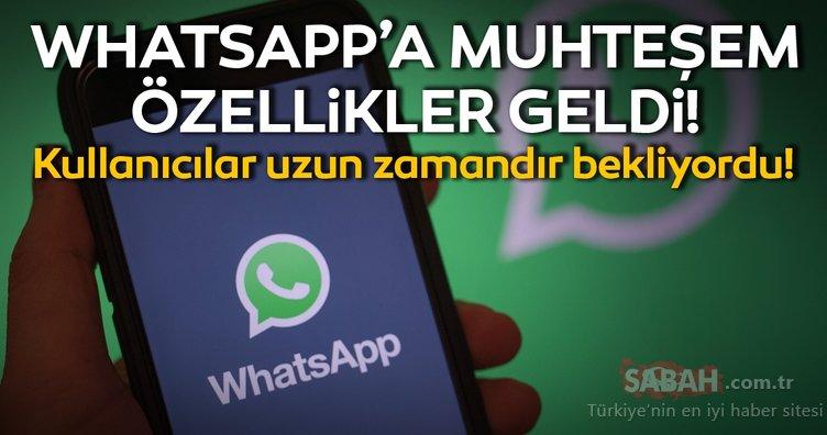 WhatsApp'a iki muhteşem özellik birden! WhatsApp'ın yeni özellikleri nedir? Ne işe yarıyor?