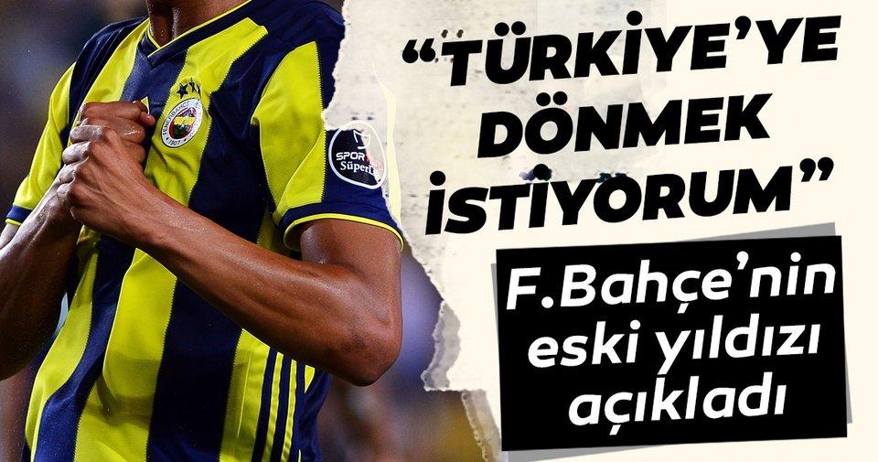 Fenerbahçe'nin eski yıldızı açıkladı: Türkiye'ye dönmek istiyorum