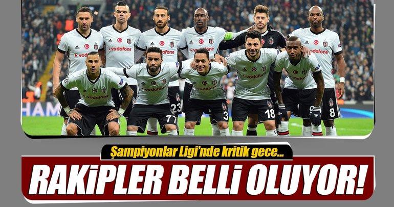 Beşiktaş'ın rakipleri belli oluyor!