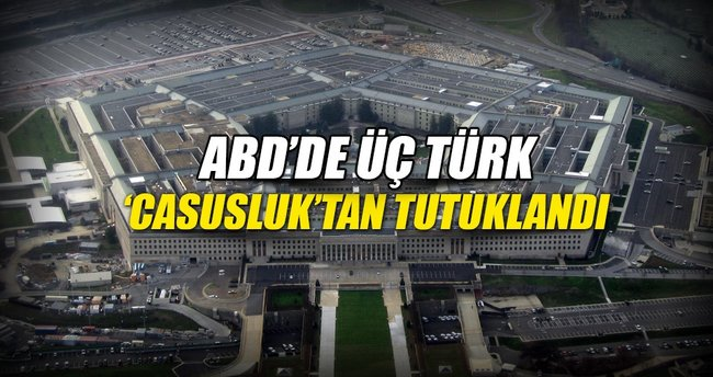 ABD'de üç Türk casusluktan tutuklandı