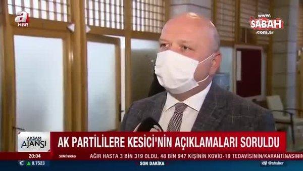 AK Partililere CHP'li Kesici'nin açıklamaları soruldu... AK Parti'den