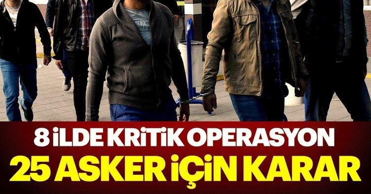 8 ilde FETÖ operasyonu: 25 askere gözaltı kararı