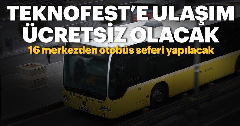 TEKNOFEST'e ulaşım ücretsiz olacak