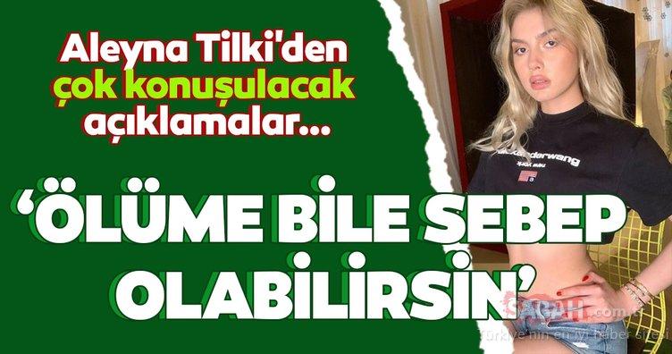 Aleyna Tilki'den çok konuşulacak bomba açıklamalar… 'Ölüme bile sebep olabilirsin'