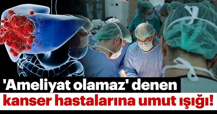 'Ameliyat olamaz' denen karaciğer kanseri hastalarına umut ışığı!