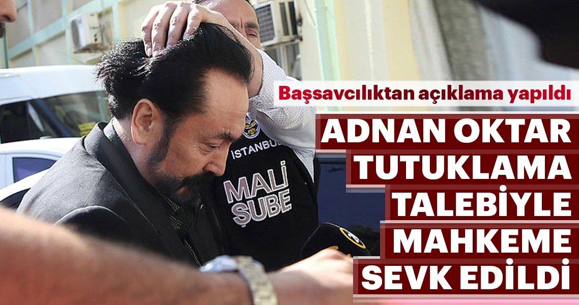 Son dakika: Adnan Oktar tutuklama talebiyle mahkemeye sevk edildi