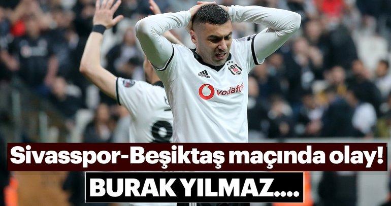 Son dakika haberi: Sivasspor - Beşiktaş maçında olay! Burak Yılmaz...