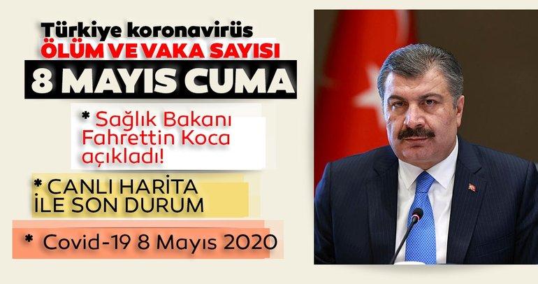 BAKAN KOCA SON DAKİKA AÇIKLADI | Türkiye corona virüsü ölü ve vaka sayısı açıklandı! Türkiye'de 8 Mayıs corona virüsü koronavirüs ölüm, vaka ve iyileşen hasta sayısı son durum!