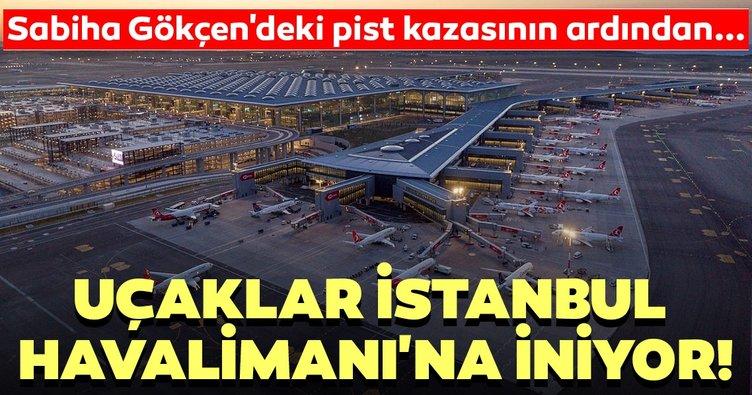 Sabiha Gökçen'deki pist kazasının ardından uçaklar İstanbul Havalimanı'na iniyor