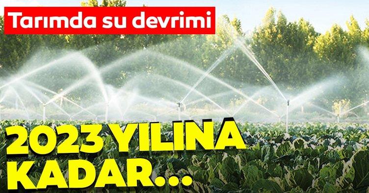 Tarımda su devrimi! 2023 yılına kadar...