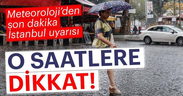 Meteoroloji'den son dakika hava durumu uyarısı! İstanbul hava durumu nasıl olacak?