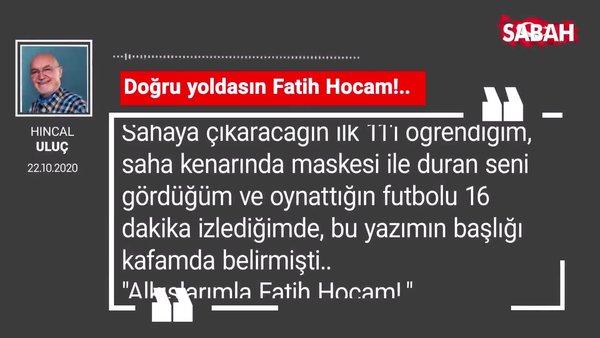 Hıncal Uluç 'Doğru yoldasın Fatih Hocam!..'