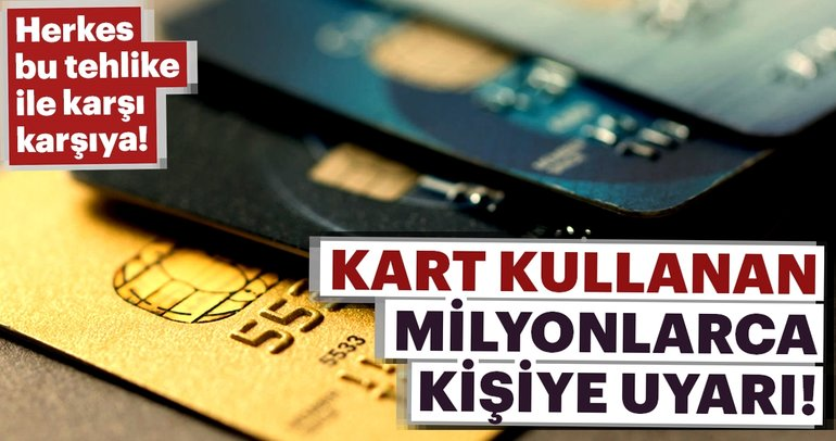 Kredi veya banka kartı kullananlar dikkat!