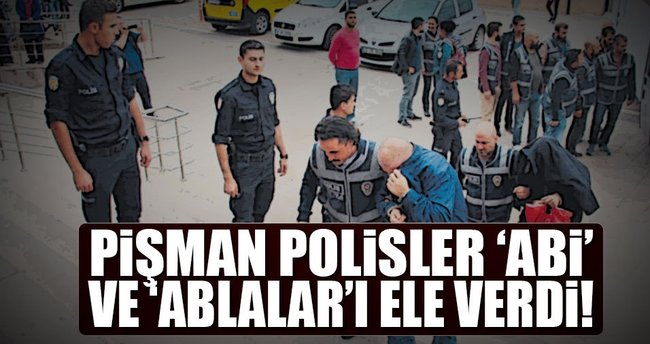 Pişman polisler 'abi' ve 'abla'ları ele verdi