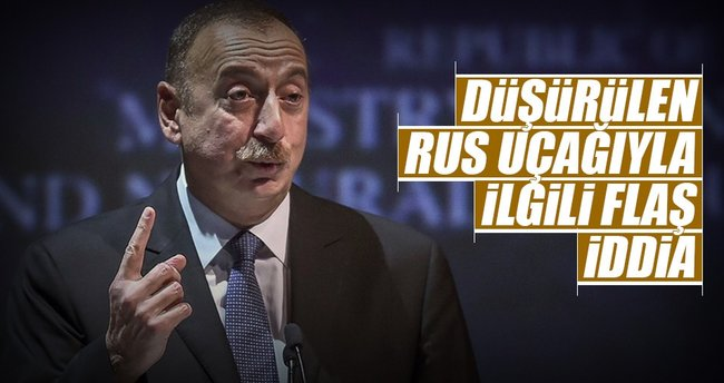 Azerbaycan Cumhurbaşkanı Aliyev'den Rus uçağıyla ilgili bomba iddia